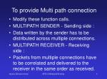 to provide multi path connection