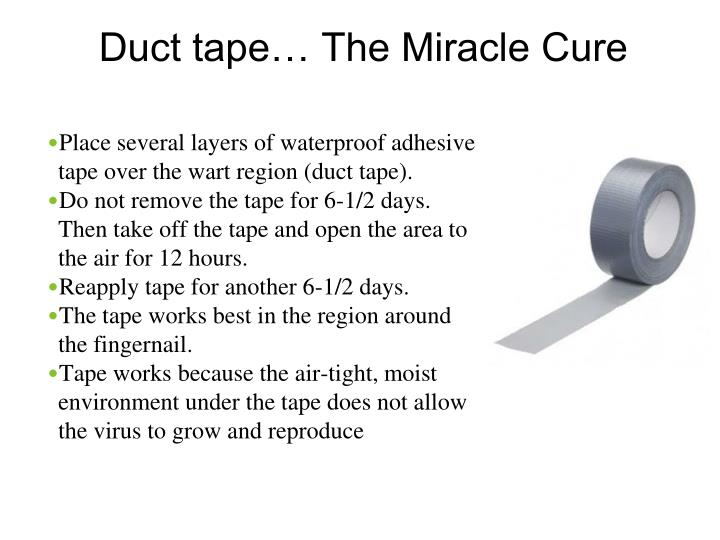 Place several layers of waterproof adhesive tape over the wart region (duct tape).