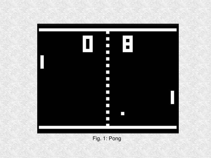Fig. 1: Pong
