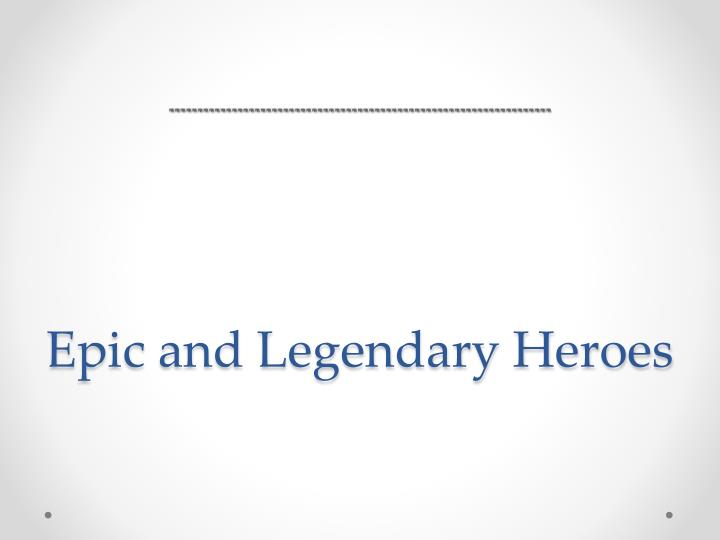 Epic and Legendary Heroes