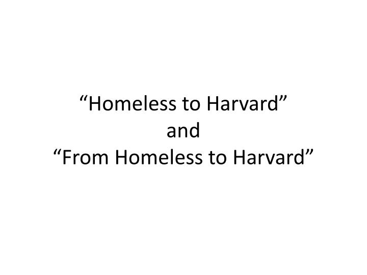 essay about homeless to harvard A made-for-tv film about murray's life homeless to harvard: the liz murray story, was released in 2003 liz murray's new york times (us) and sunday times.