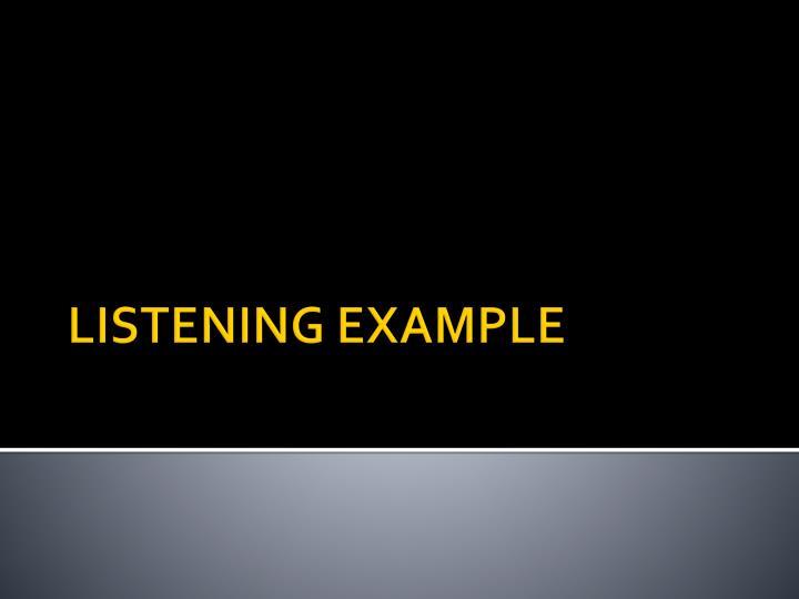 LISTENING EXAMPLE