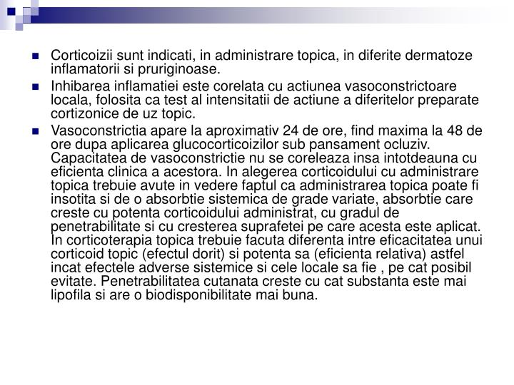 Corticoizii sunt indicati, in administrare topica, in diferite dermatoze inflamatorii si pruriginoase.