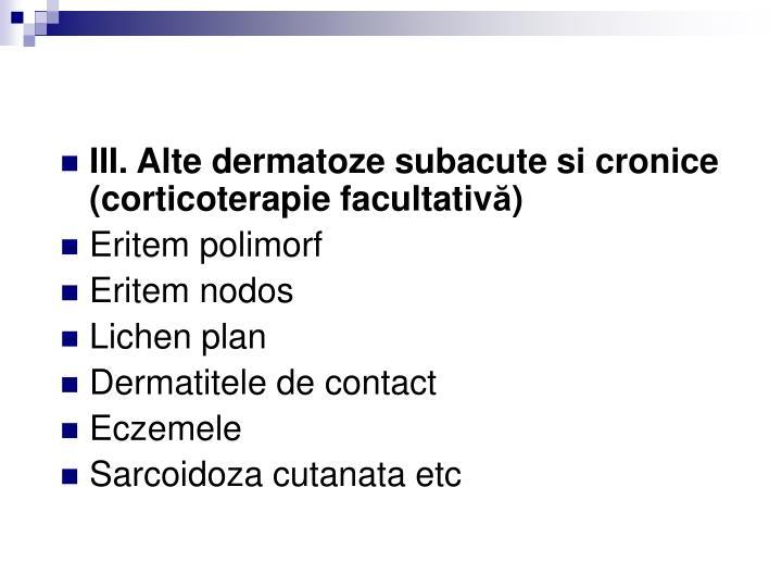 III. Alte dermatoze subacute si cronice (corticoterapie facultativ
