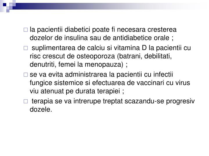 la pacientii diabetici poate fi necesara cresterea dozelor de insulina sau de antidiabetice orale;