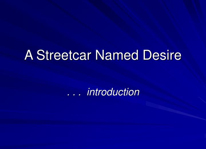 a streetcar named desire 5 essay A streetcar named desire by tennessee williams describes blanche dubois as a neurotic central character who lives in a fantasy world of old south chivalry but cannot control her desires although blanche is to blame for herown demise, society did play a role in the person she became.