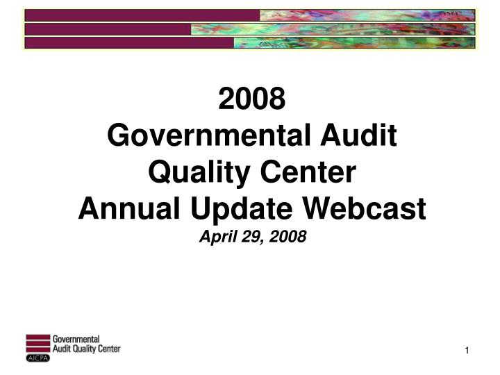2008 governmental audit quality center annual update webcast april 29 2008 n.