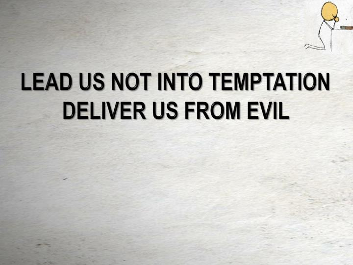 Lead us not into temptation deliver us from evil