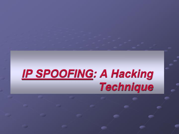 PPT - IP SPOOFING : A Hacking Technique PowerPoint