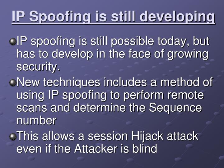 IP Spoofing is still developing