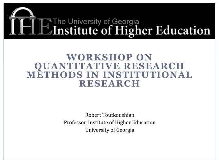 workshop on quantitative research methods in institutional research n.