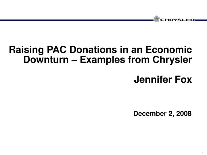 raising pac donations in an economic downturn examples from chrysler jennifer fox n.