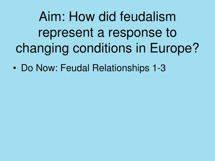 aim how did feudalism represent a response to changing conditions in europe n.