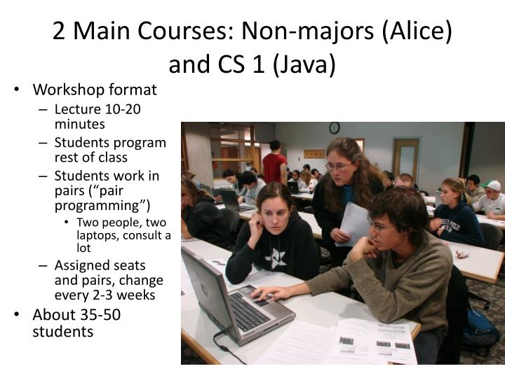 2 Main Courses: Non-majors (Alice) and CS 1 (Java)