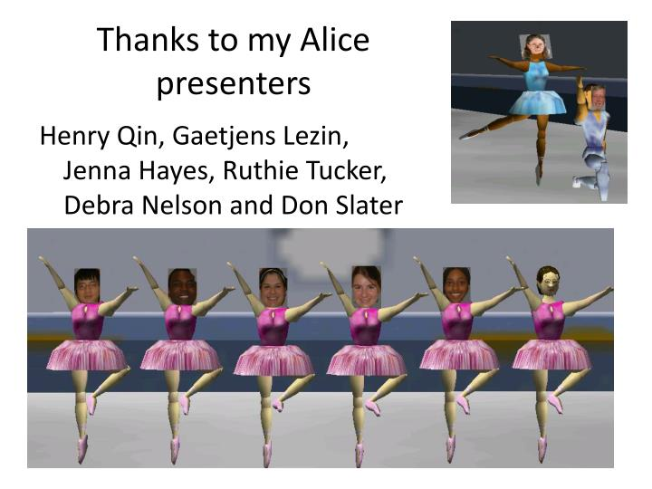 Thanks to my Alice presenters