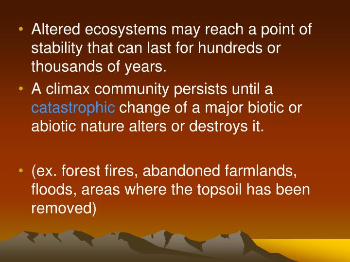 Altered ecosystems may reach a point of stability that can last for hundreds or thousands of years.