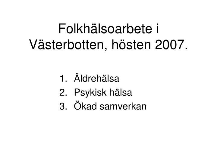 Folkhälsoarbete i Västerbotten, hösten 2007.