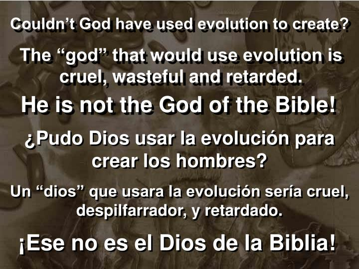 Couldn't God have used evolution to create?