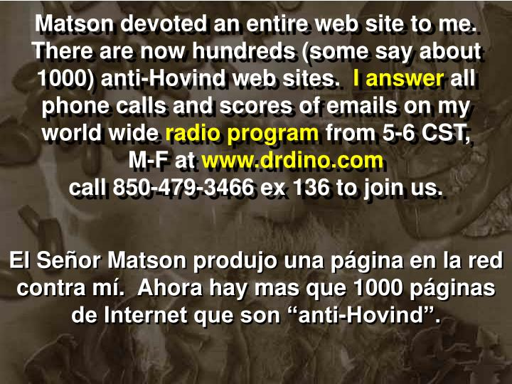 Matson devoted an entire web site to me.  There are now hundreds (some say about 1000) anti-Hovind web sites.