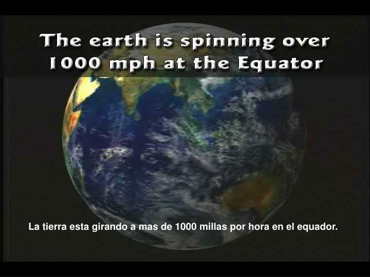 La tierra esta girando a mas de 1000 millas por hora en el equador.