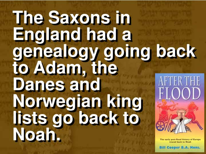 The Saxons in England had a genealogy going back to Adam, the