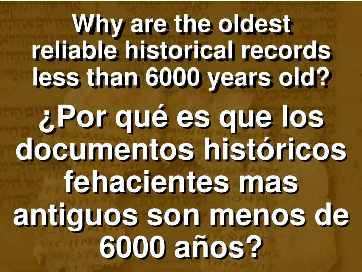 Why are the oldest reliable historical records less than 6000 years old?