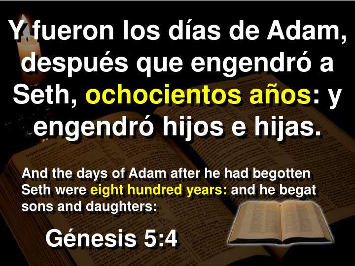Y fueron los días de Adam, después que engendró a Seth,