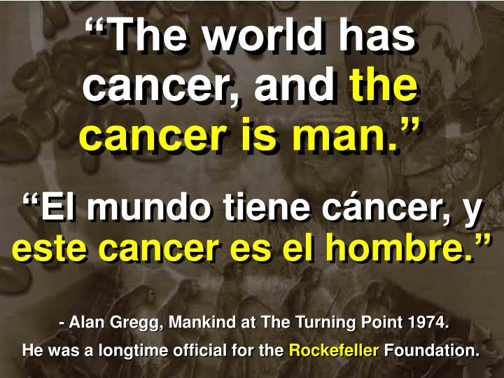 """""""The world has cancer, and"""