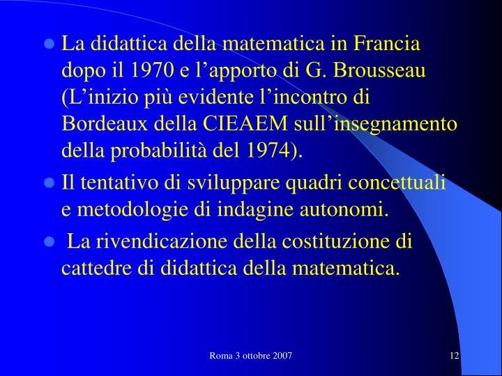 La didattica della matematica in Francia dopo il 1970 e l'apporto di G. Brousseau (L'inizio più evidente l'incontro di Bordeaux della CIEAEM sull'insegnamento della probabilità del 1974)