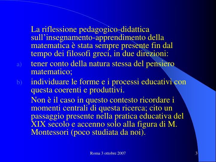 La riflessione pedagogico-didattica sull'insegnamento-apprendimento della matematica è stata sem...