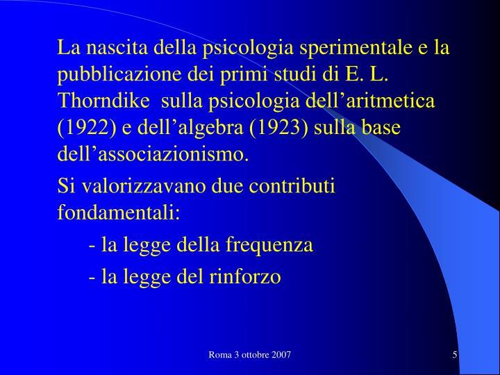 La nascita della psicologia sperimentale e la pubblicazione dei primi studi di E. L. Thorndike  sulla psicologia dell'aritmetica (1922) e dell'algebra (1923) sulla base dell'associazionismo.