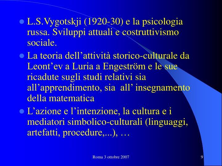 L.S.Vygotskji (1920-30) e la psicologia russa. Sviluppi attuali e costruttivismo sociale.