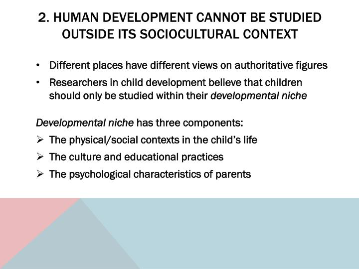 2. Human development cannot be studied outside its sociocultural