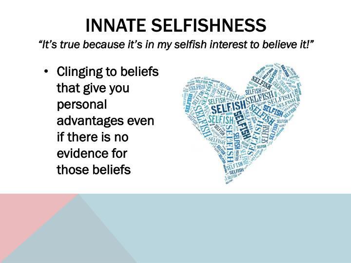 Innate Selfishness