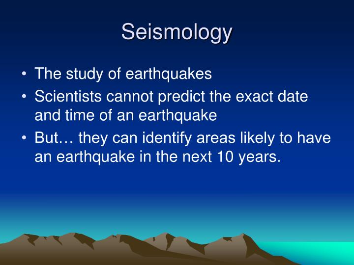 a study of earthquakes causes mapping and predicting Most of what we know about the interior of the earth comes from the study of seismic waves from earthquakes seismic waves from large earthquakes pass throughout the earth.