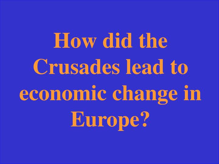 How did the Crusades lead to economic change in Europe?