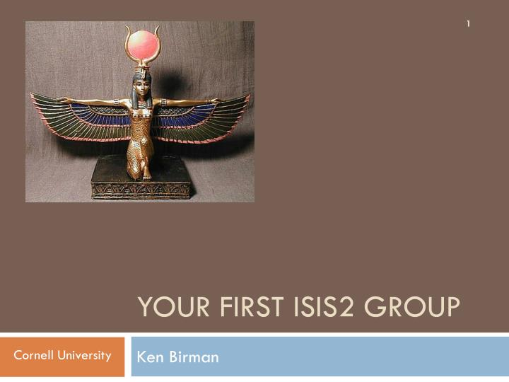 your first isis2 group n.