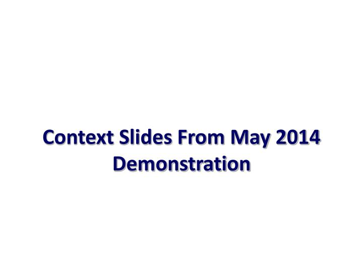 Context Slides From May 2014 Demonstration