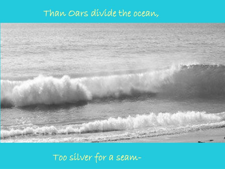 Than Oars divide the ocean,