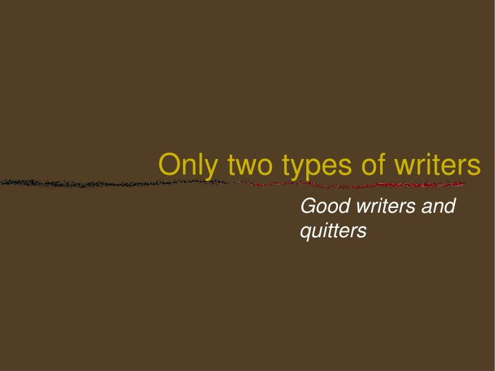 only two types of writers n.