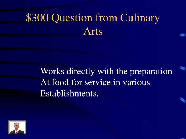 $300 Question from Culinary Arts