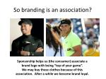 so branding is an association