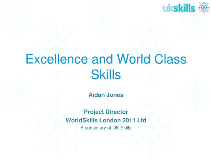 Excellence and world class skills