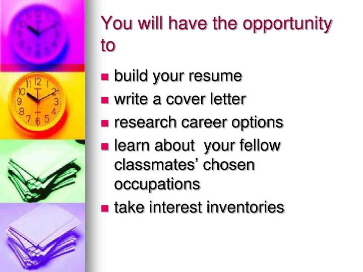 You will have the opportunity to