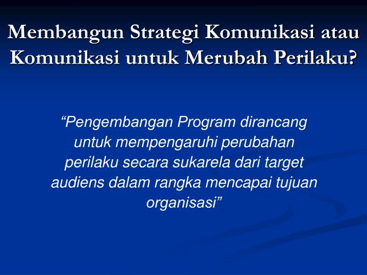 Membangun Strategi Komunikasi atau