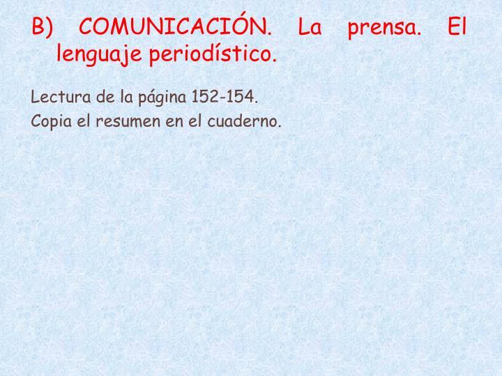 B) COMUNICACIÓN. La prensa. El lenguaje periodístico.