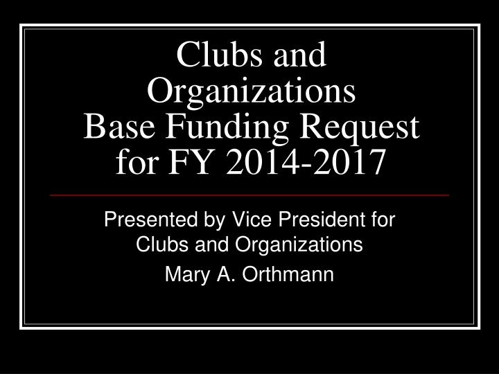 Clubs and organizations base funding request for fy 2014 2017
