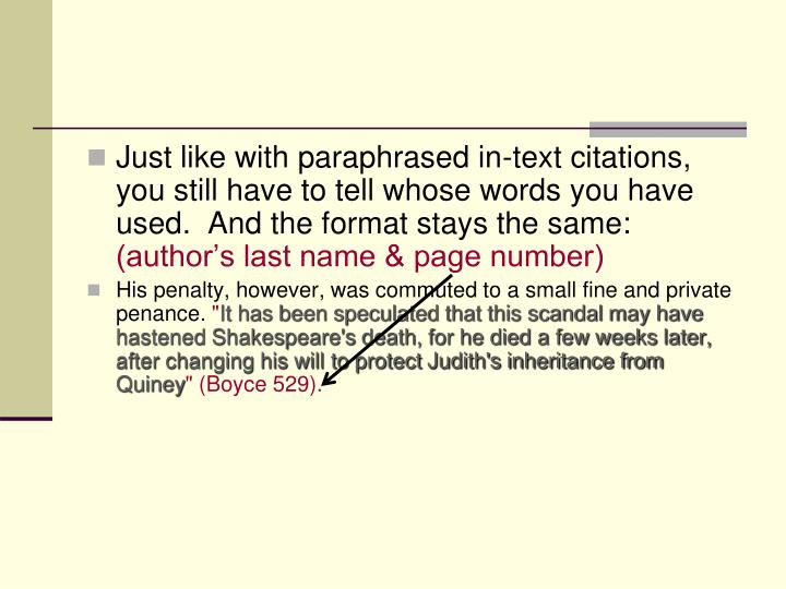 Just like with paraphrased in-text citations, you still have to tell whose words you have used.  And the format stays the same: