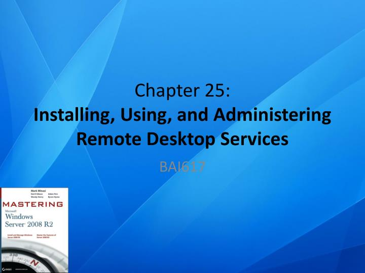 Chapter 25 installing using and administering remote desktop services