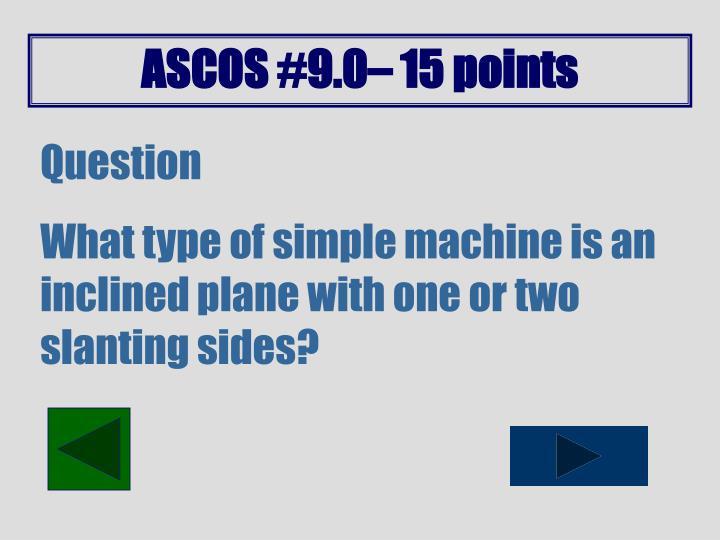 ASCOS #9.0– 15 points